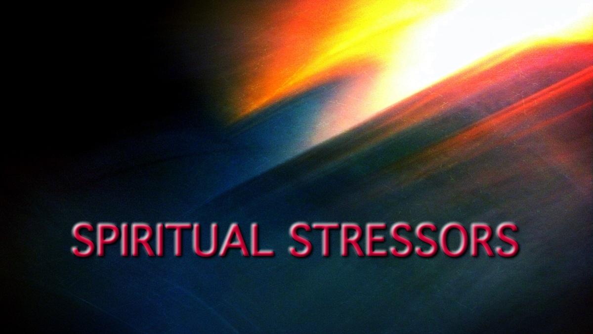 SPIRITUAL STRESSORS